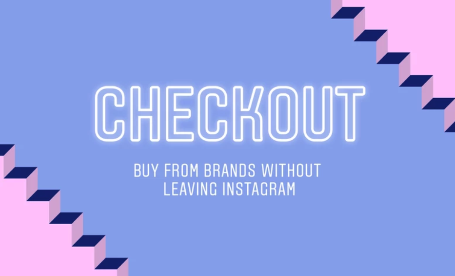 Checkout, A New Way to Shop on Instagram
